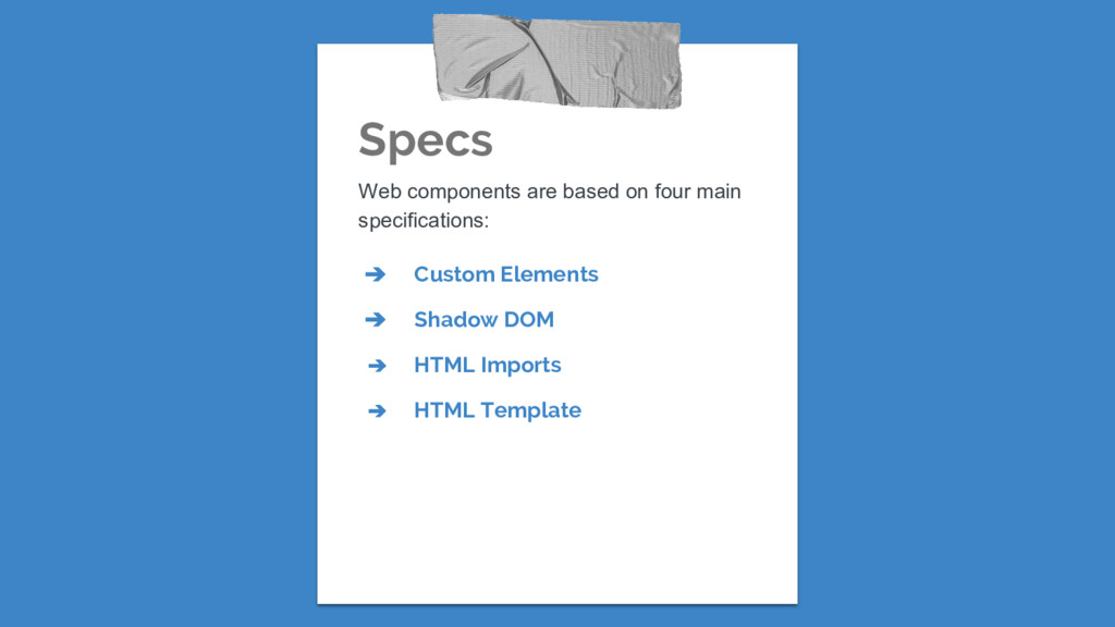 Specs Web components are based on four main spe...