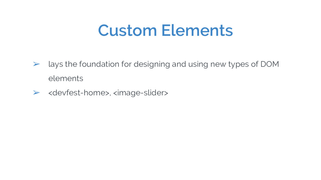 Custom Elements ➢ lays the foundation for desig...