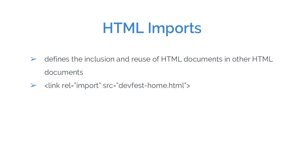 HTML Imports ➢ defines the inclusion and reuse ...