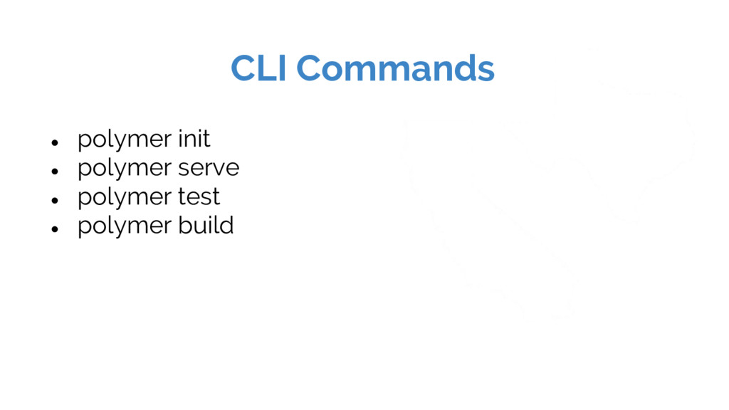 CLI Commands ● polymer init ● polymer serve ● p...