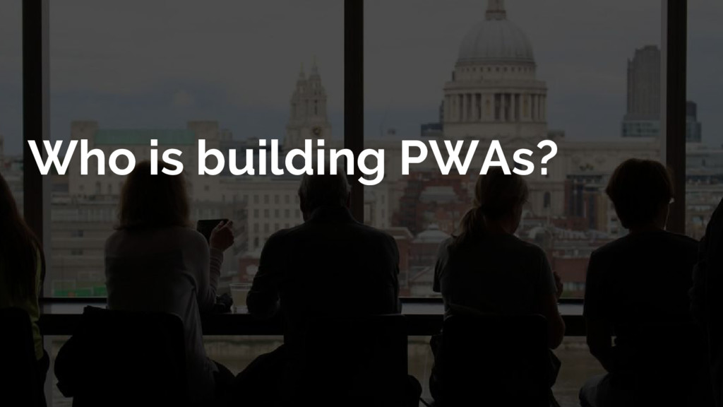 Who is building PWAs?