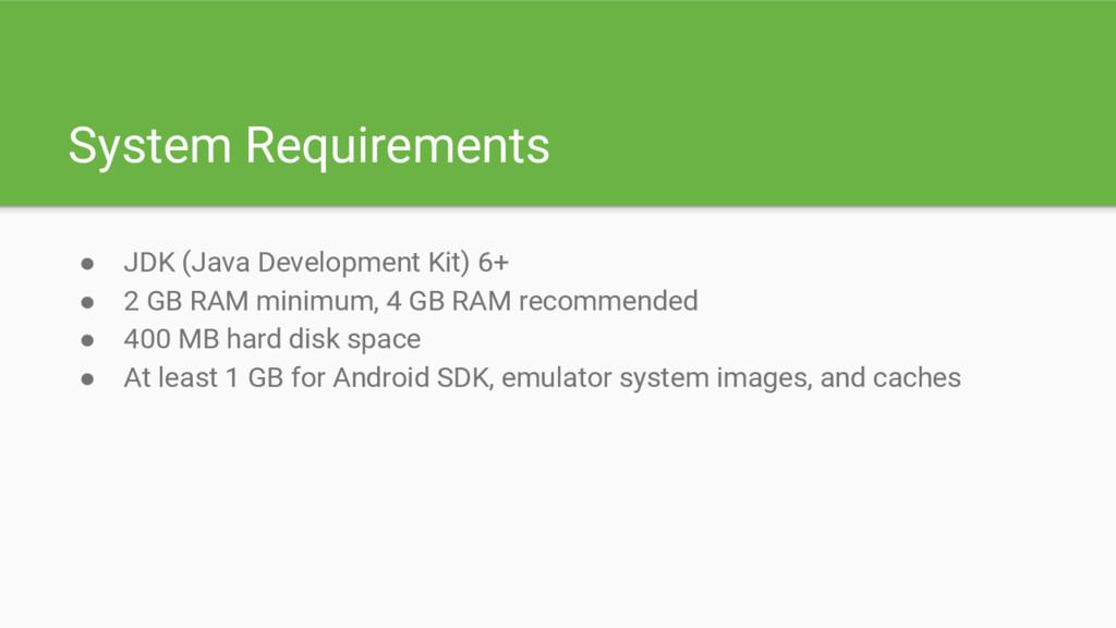 System Requirements ● JDK (Java Development Kit...