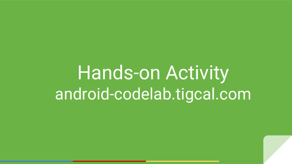 Hands-on Activity android-codelab.tigcal.com