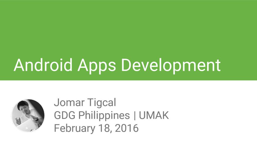 Android Apps Development Jomar Tigcal GDG Phili...