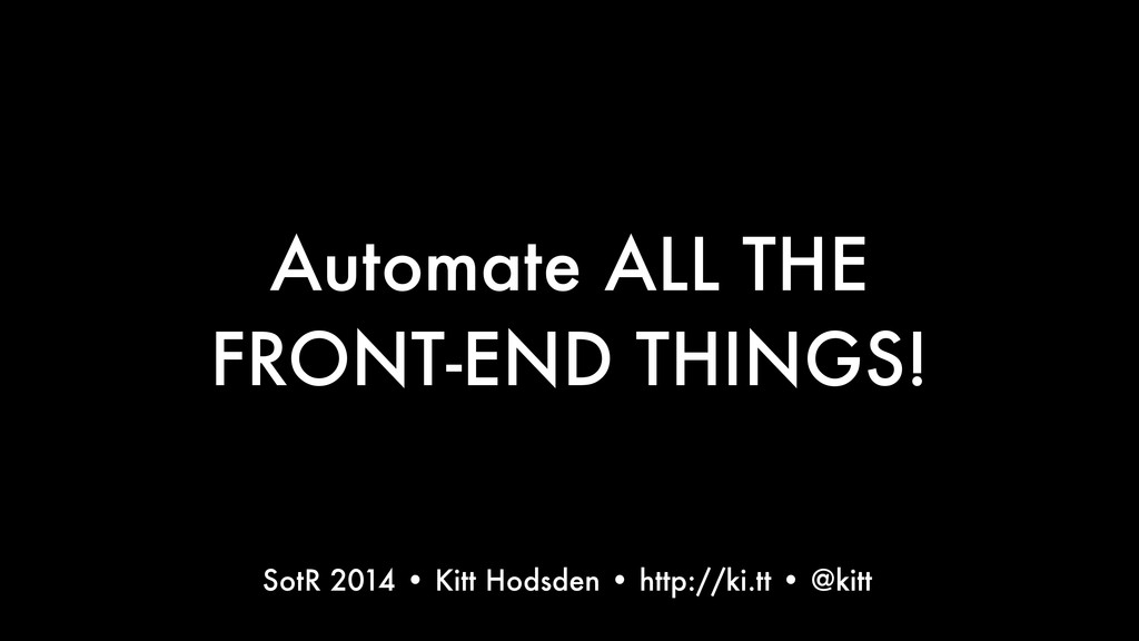 Automate ALL THE FRONT-END THINGS! Text SotR 20...