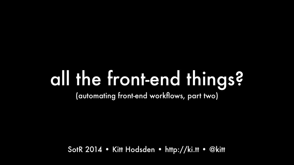 all the front-end things? (automating front-end...