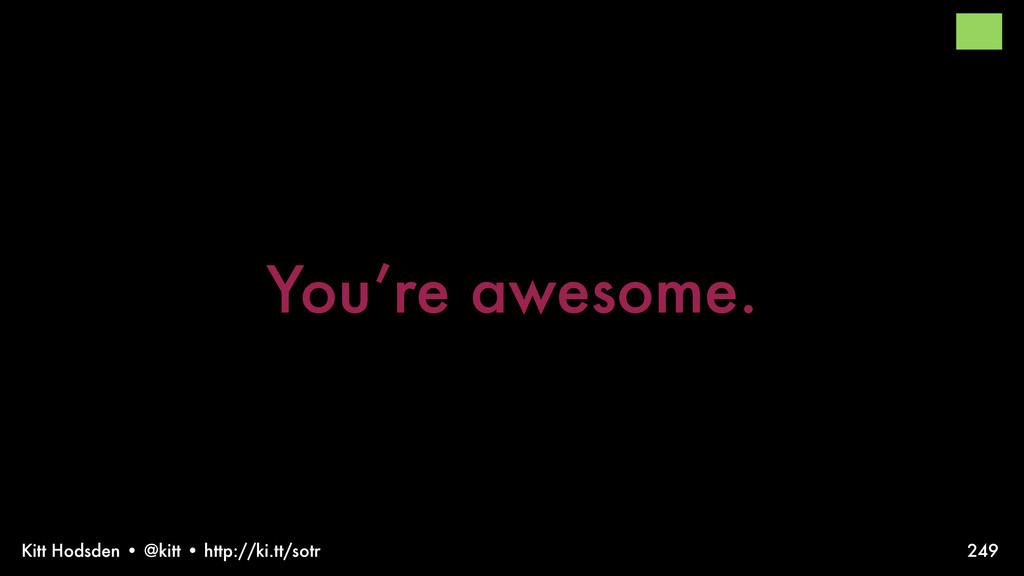 Kitt Hodsden • @kitt • http://ki.tt/sotr You're...