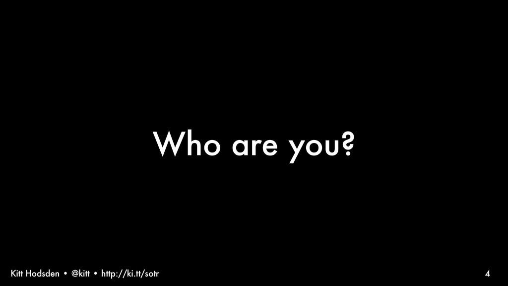 Kitt Hodsden • @kitt • http://ki.tt/sotr Who ar...