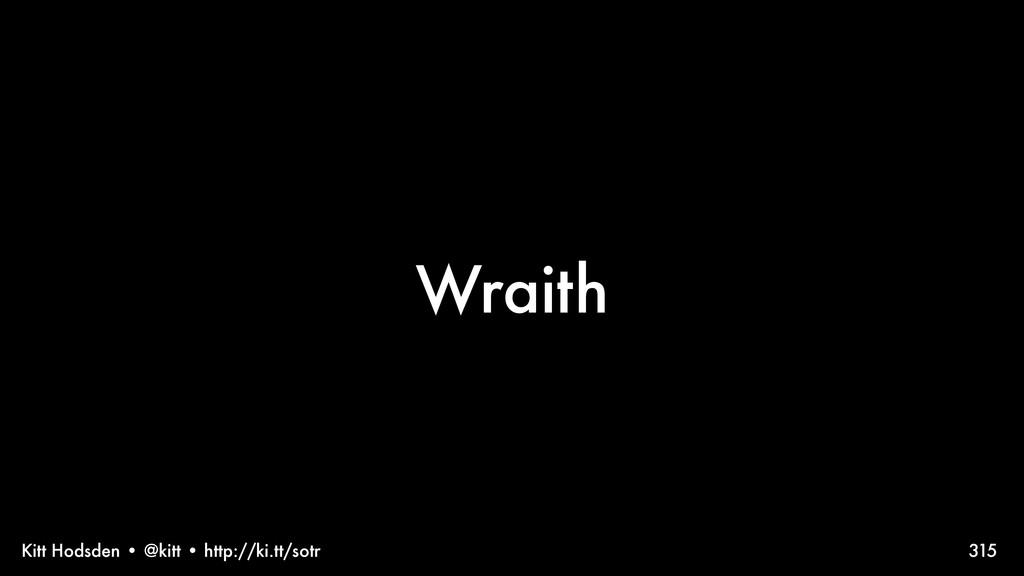 Kitt Hodsden • @kitt • http://ki.tt/sotr Wraith...