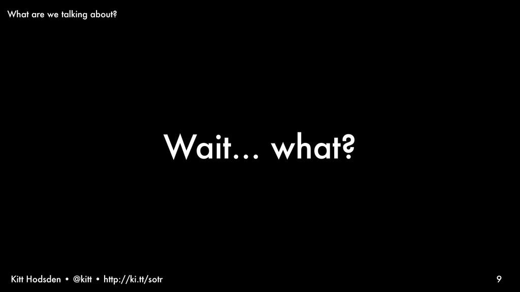 Kitt Hodsden • @kitt • http://ki.tt/sotr Wait.....