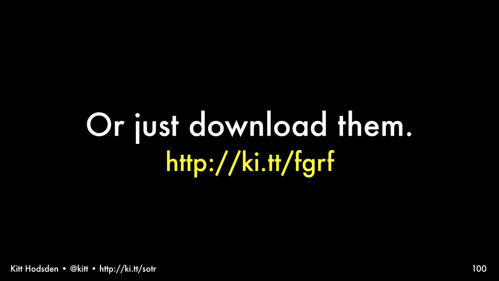 Kitt Hodsden • @kitt • http://ki.tt/sotr Or jus...