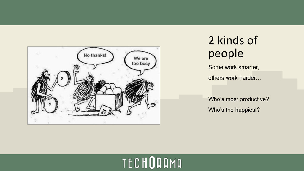 2 kinds of people Some work smarter, others wor...