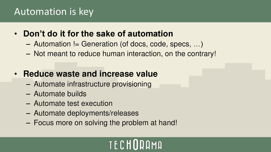 Automation is key • Don't do it for the sake of...