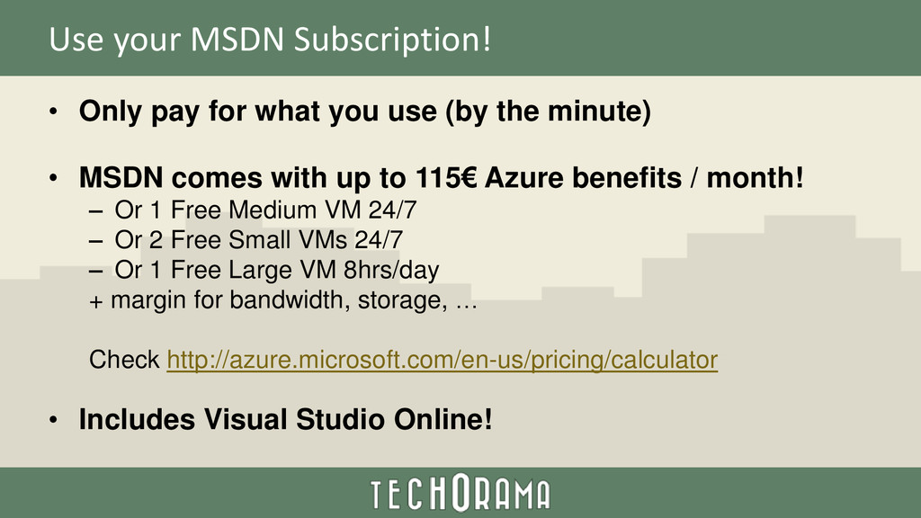 Use your MSDN Subscription! • Only pay for what...