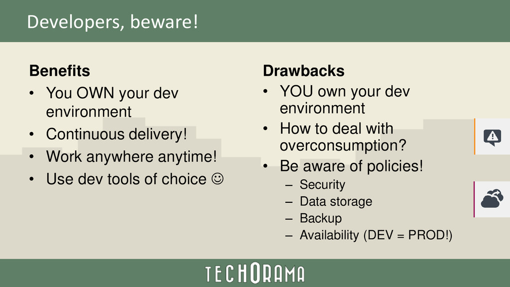 Developers, beware! Benefits • You OWN your dev...