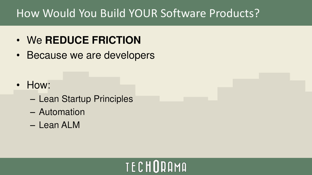How Would You Build YOUR Software Products? • W...