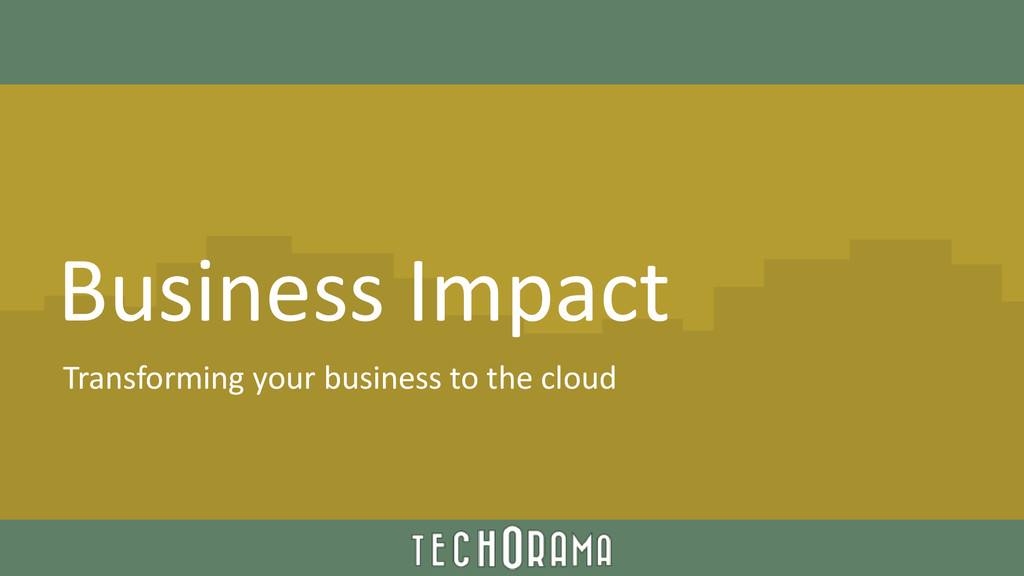 Business Impact Transforming your business to t...