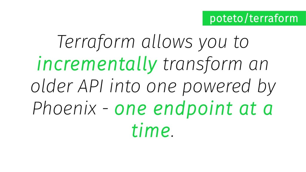 Terraform allows you to incrementally transform...