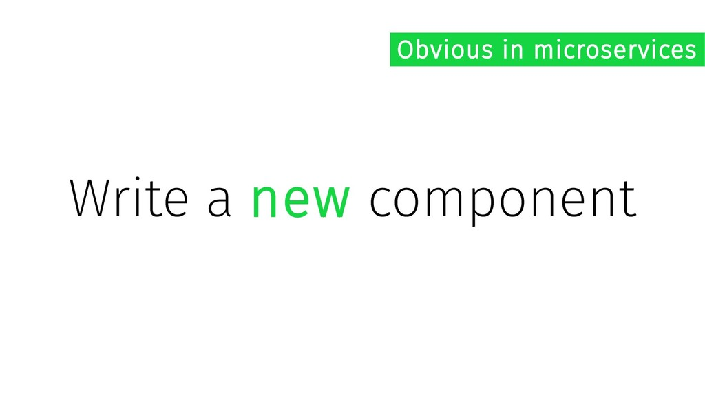 Write a new component Obvious in microservices
