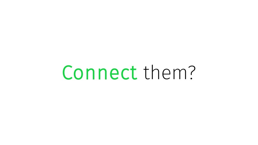 Connect them?