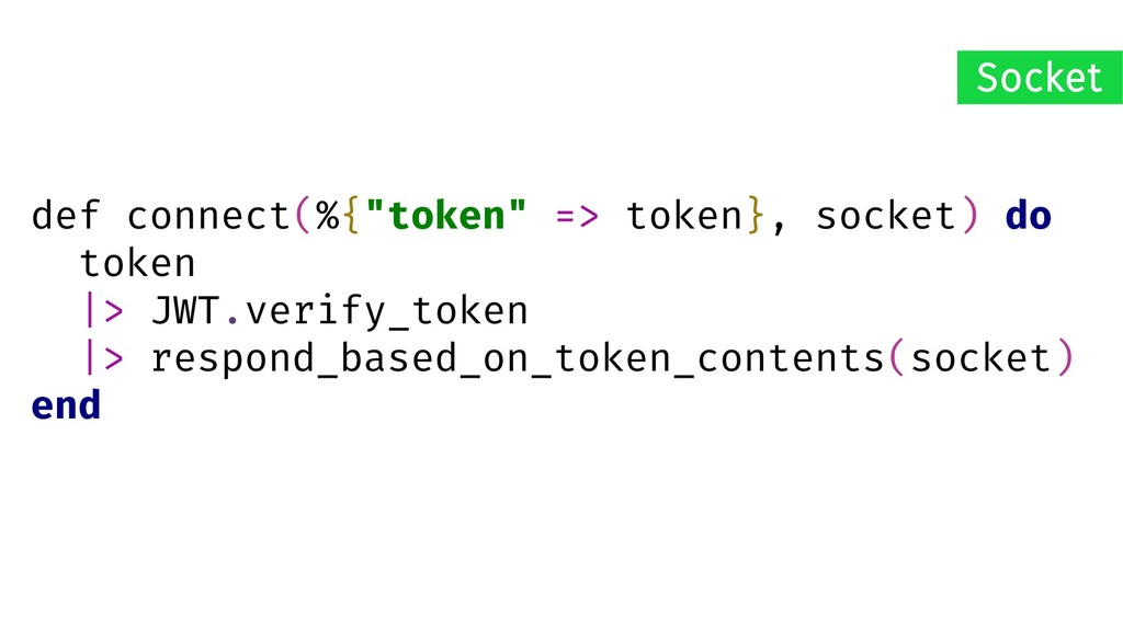 "def connect(%{""token"" => token}, socket) do tok..."