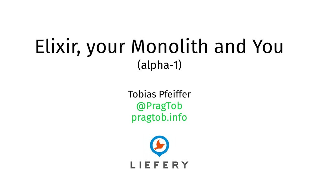 Elixir, your Monolith and You (alpha-1) Tobias ...
