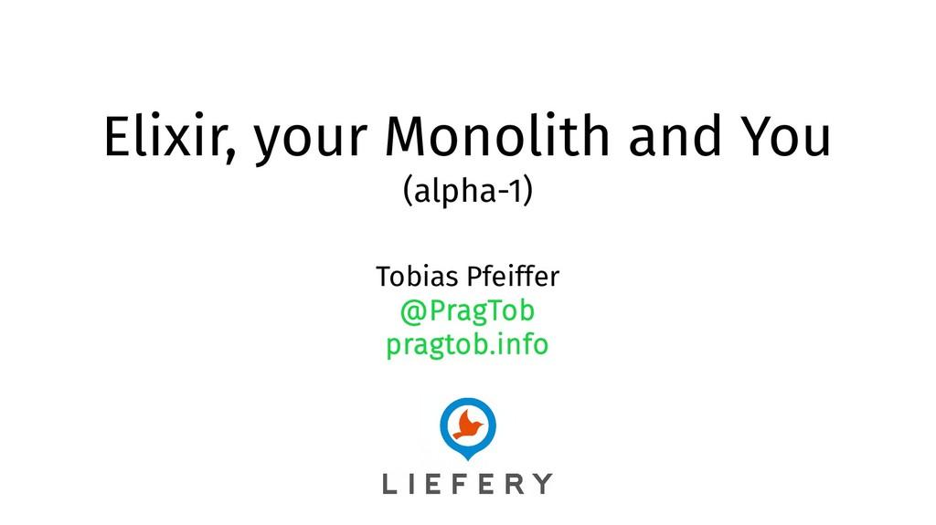 Elixir, your Monolith and You (alpha-1) Tobias ...