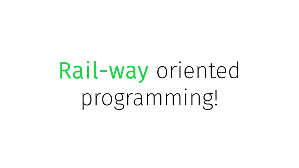 Rail-way oriented programming!