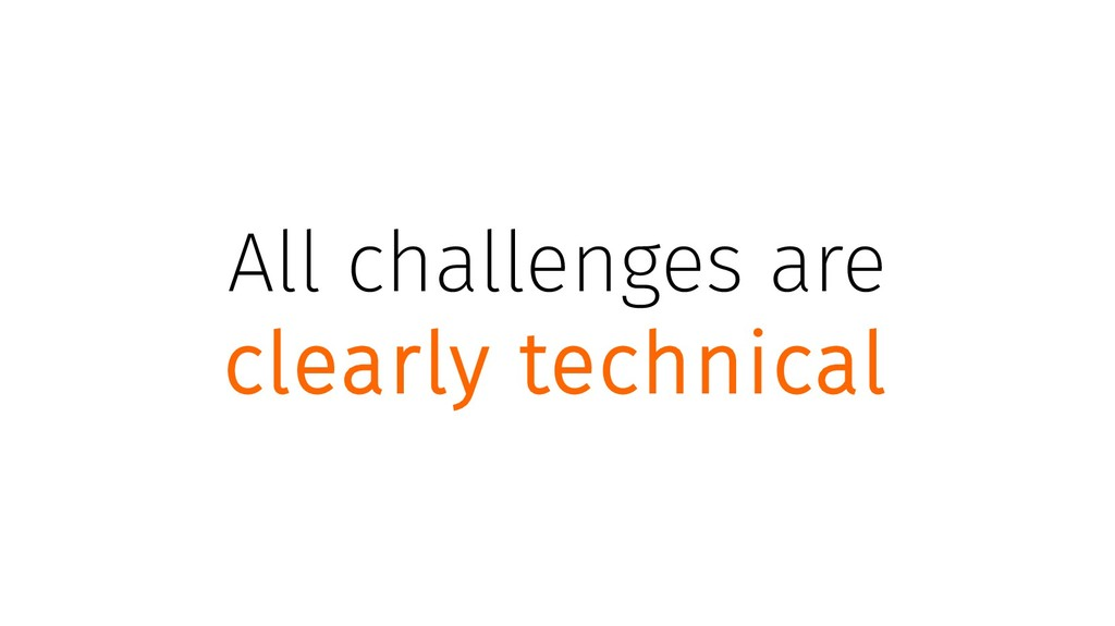 All challenges are clearly technical