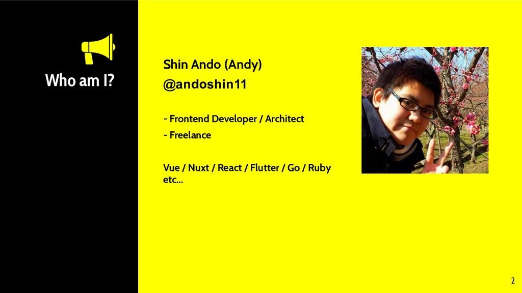 Who am I? Shin Ando (Andy) @andoshin11 - Fronte...
