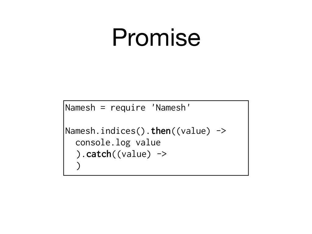 Promise Namesh = require 'Namesh' Namesh.indice...