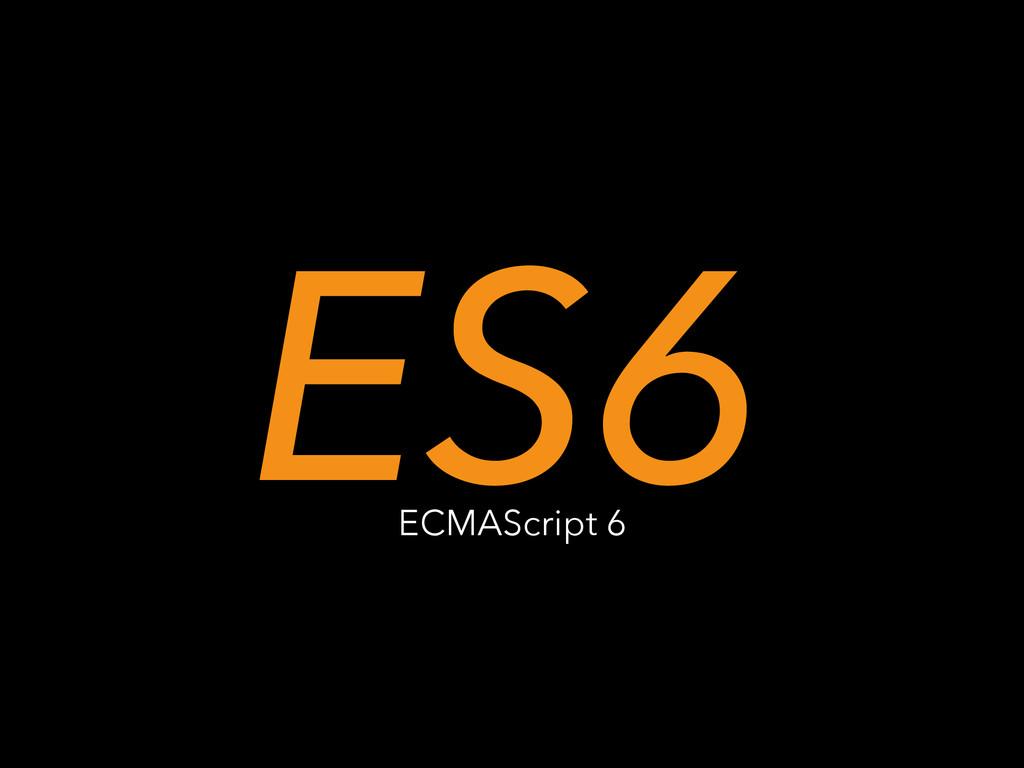 ES6 ECMAScript 6