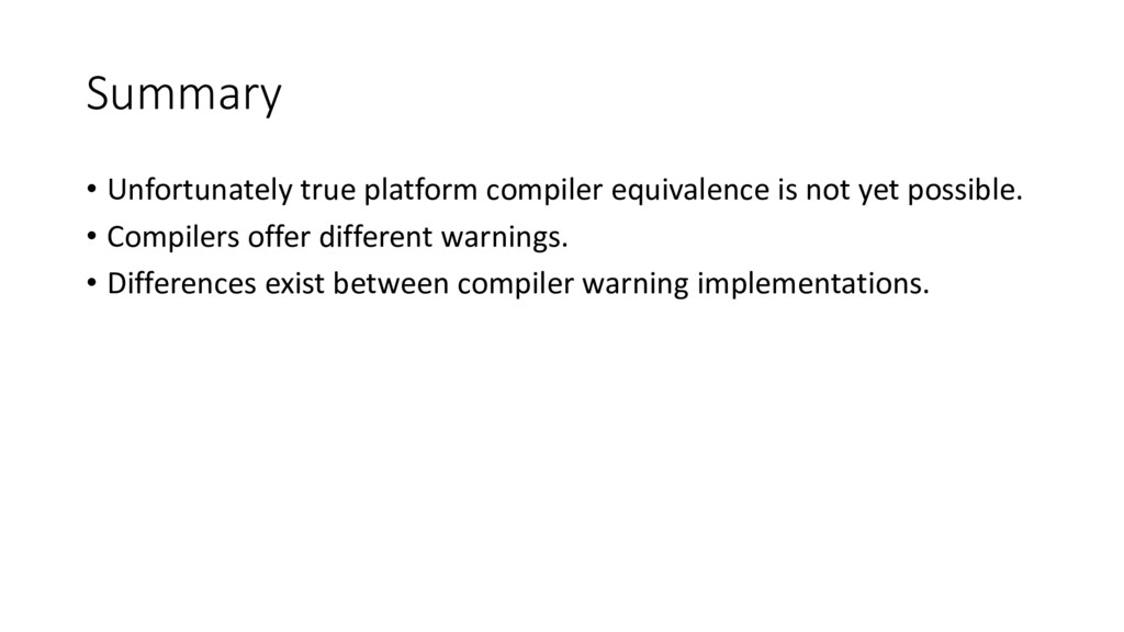 Summary • Unfortunately true platform compiler ...