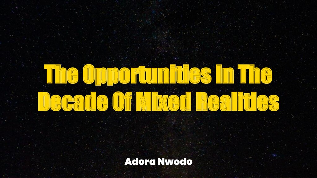 The Opportunities In The Decade Of Mixed Realit...