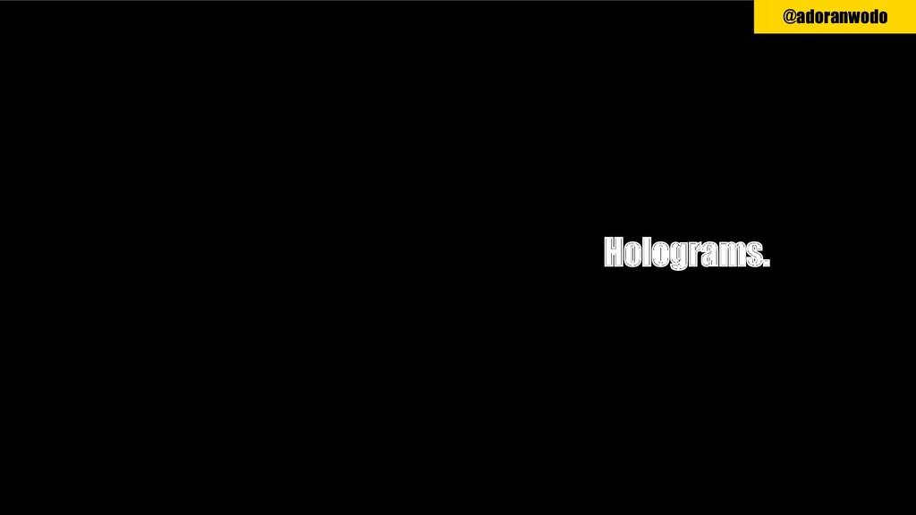 Holograms. @adoranwodo