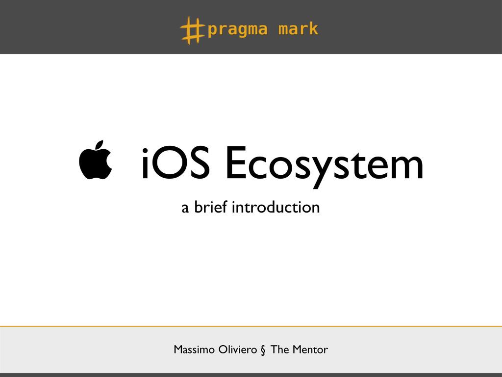 Massimo Oliviero § The Mentor  iOS Ecosystem a...