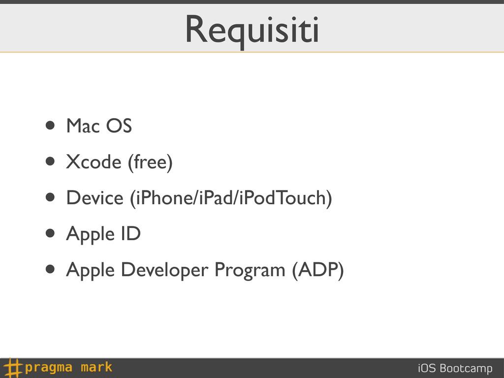 iOS Bootcamp Requisiti • Mac OS • Xcode (free) ...