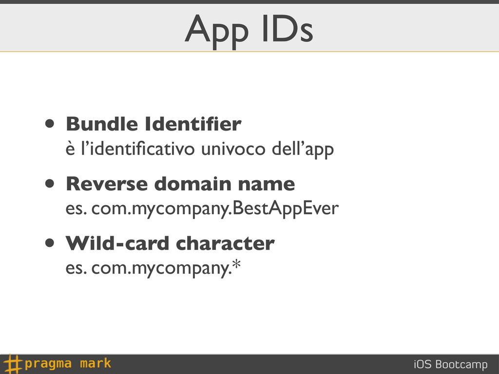 iOS Bootcamp App IDs • Bundle Identifier è l'ide...