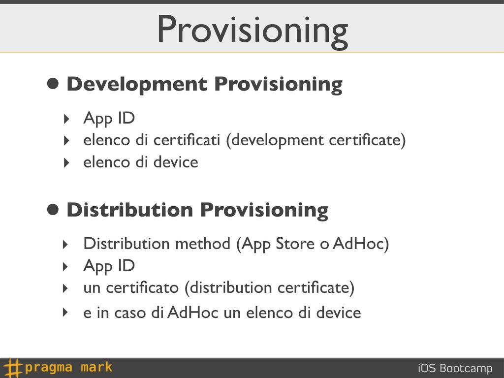 iOS Bootcamp Provisioning •Development Provisio...
