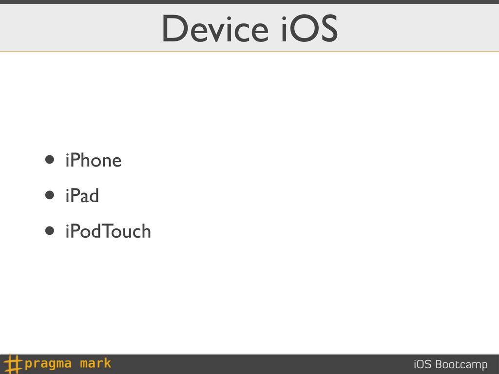 iOS Bootcamp Device iOS • iPhone • iPad • iPodT...