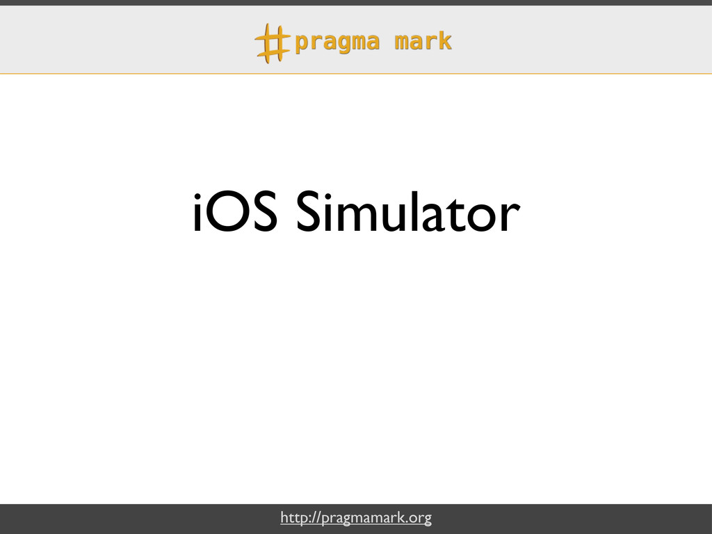 http://pragmamark.org iOS Simulator