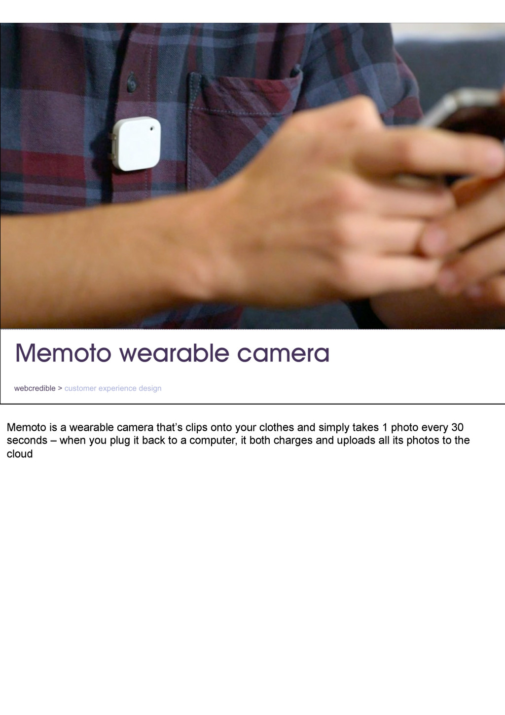 Memoto is a wearable camera that's clips onto y...