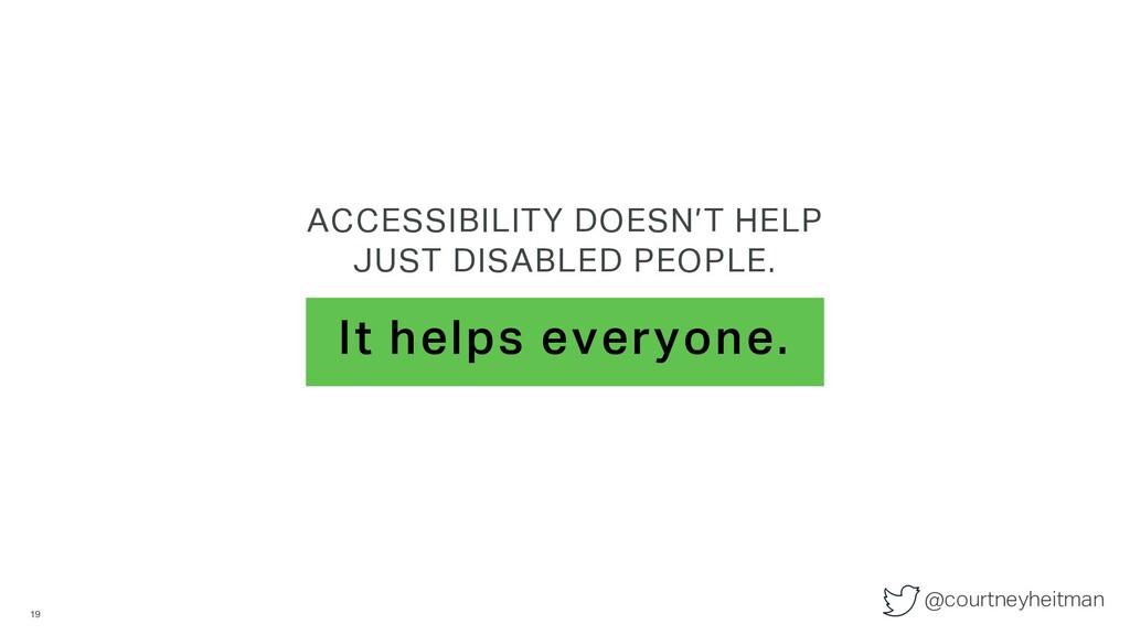 @courtneyheitman It helps everyone. ACCESSIBILI...