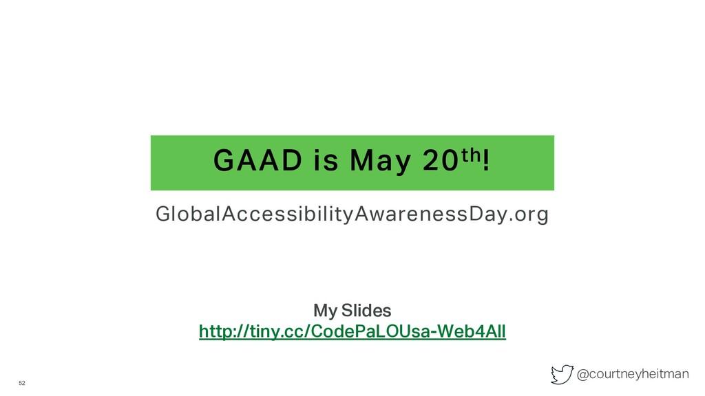 @courtneyheitman GAAD is May 20th! 52 GlobalAcc...