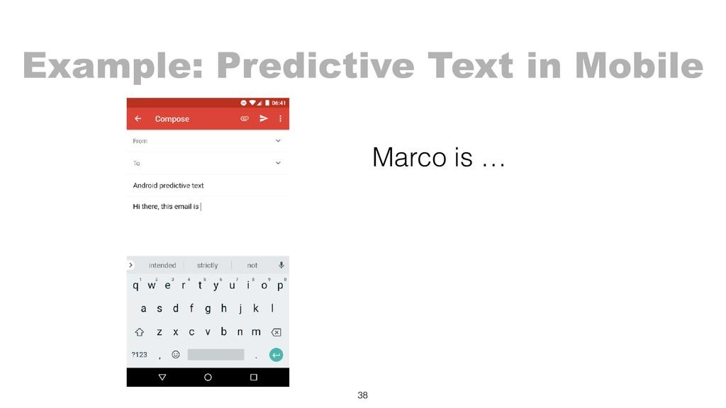 Marco is …      38 Example: Predictive Te...