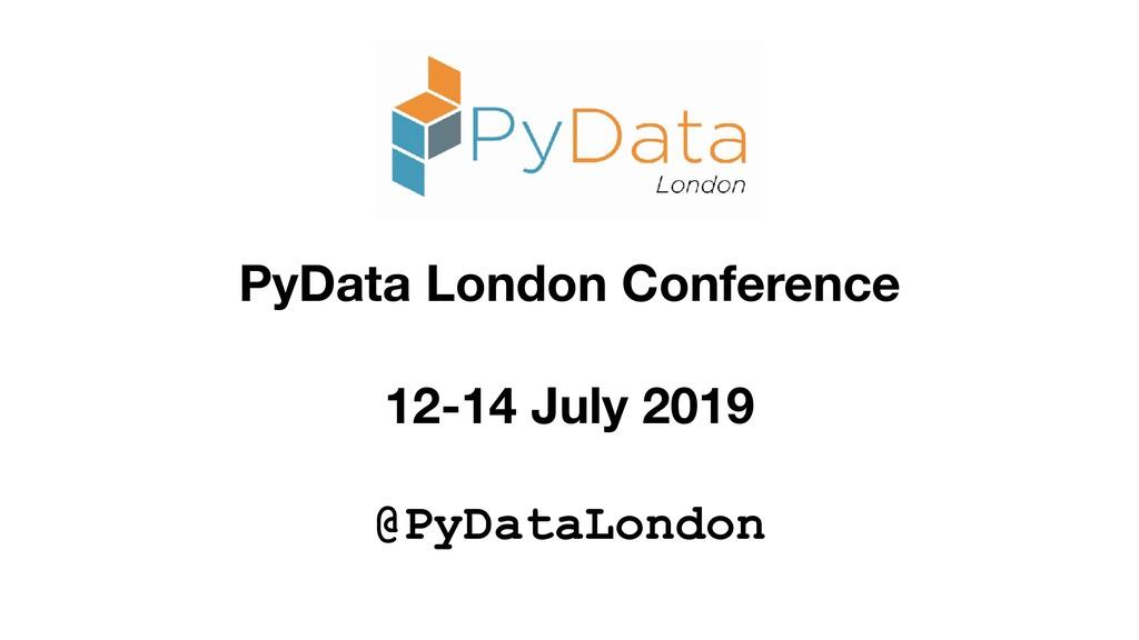 PyData London Conference 12-14 July 2019 @PyDat...