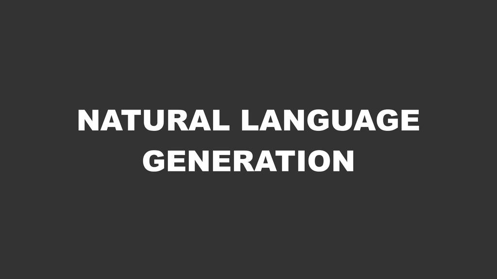 NATURAL LANGUAGE GENERATION