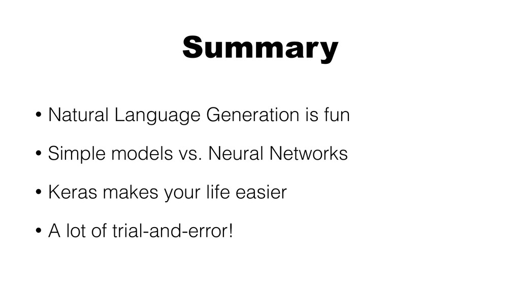 Summary • Natural Language Generation is fun • ...