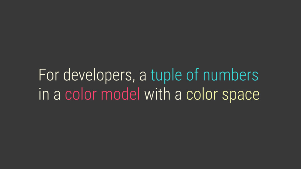 For developers, a tuple of numbers in a color m...