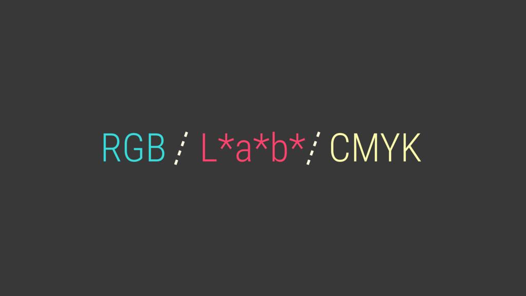 RGB CMYK L*a*b*